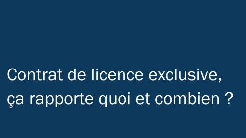 contratlicenceexclusive1  Contrat de licence exclusive, ça rapporte quoi et combien ?