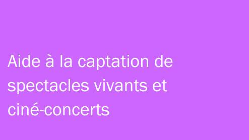 aide musicale Aide à la captation de spectacles vivants et ciné concerts