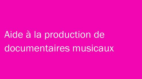 aide à la production de documentaires musicaux